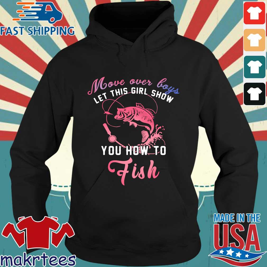 Move Over Boys Let This Girl Show You How To Fish Shirt Hoodie den