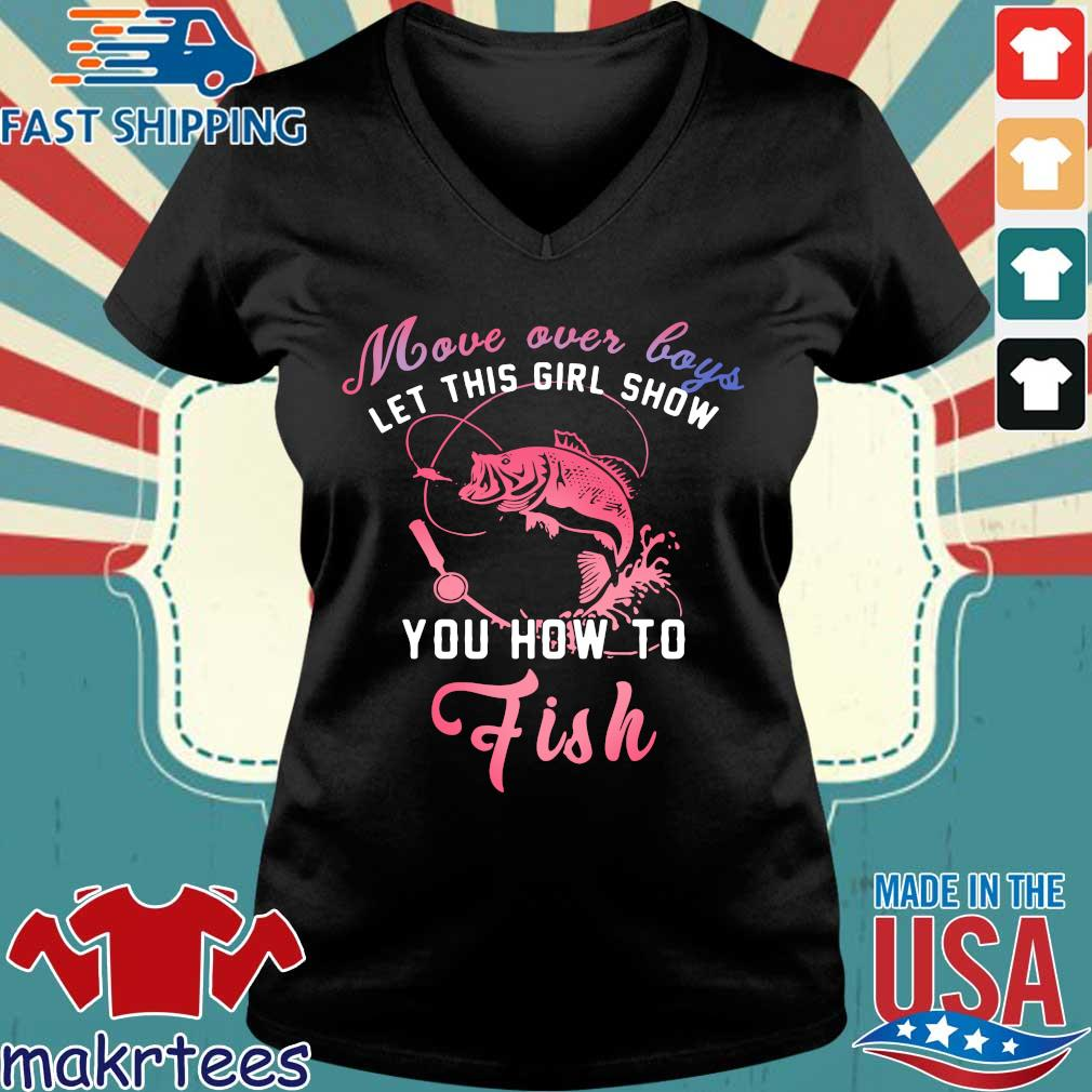 Move Over Boys Let This Girl Show You How To Fish Shirt Ladies V-neck den