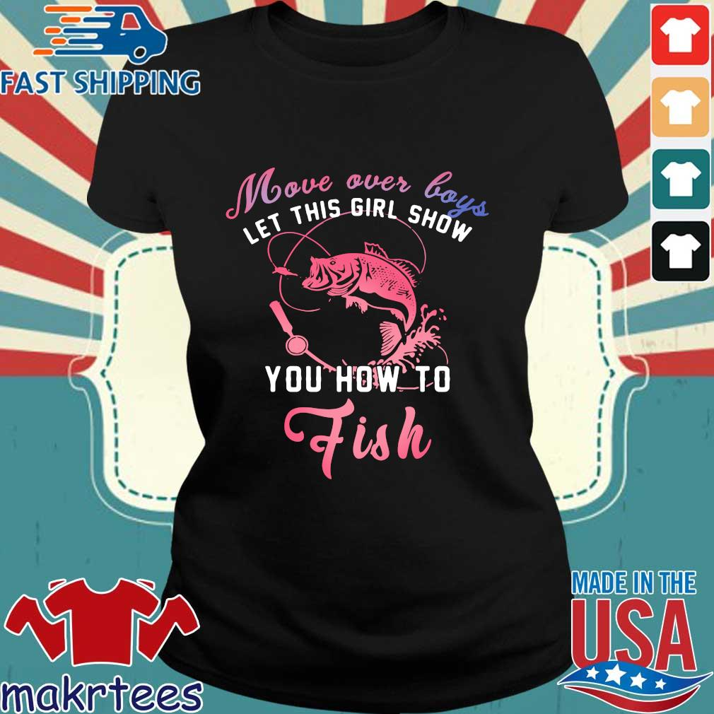 Move Over Boys Let This Girl Show You How To Fish Shirt Ladies den