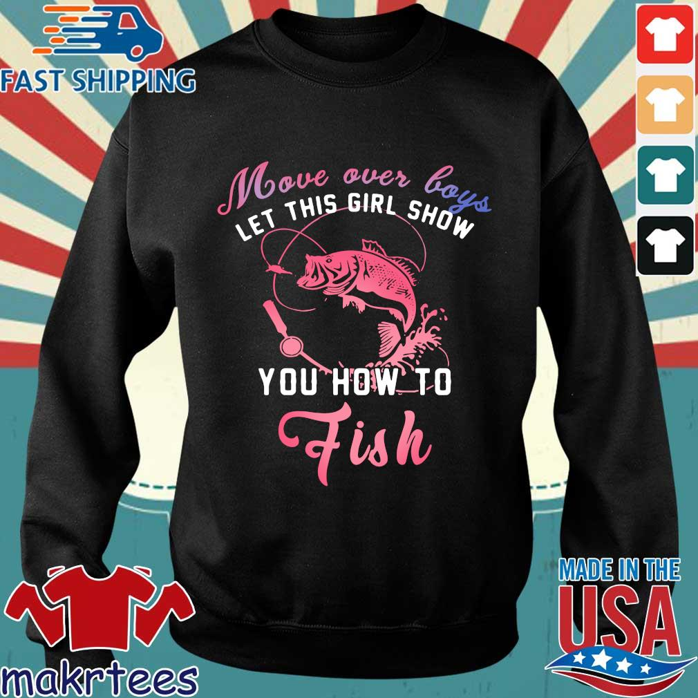Move Over Boys Let This Girl Show You How To Fish Shirt Sweater den
