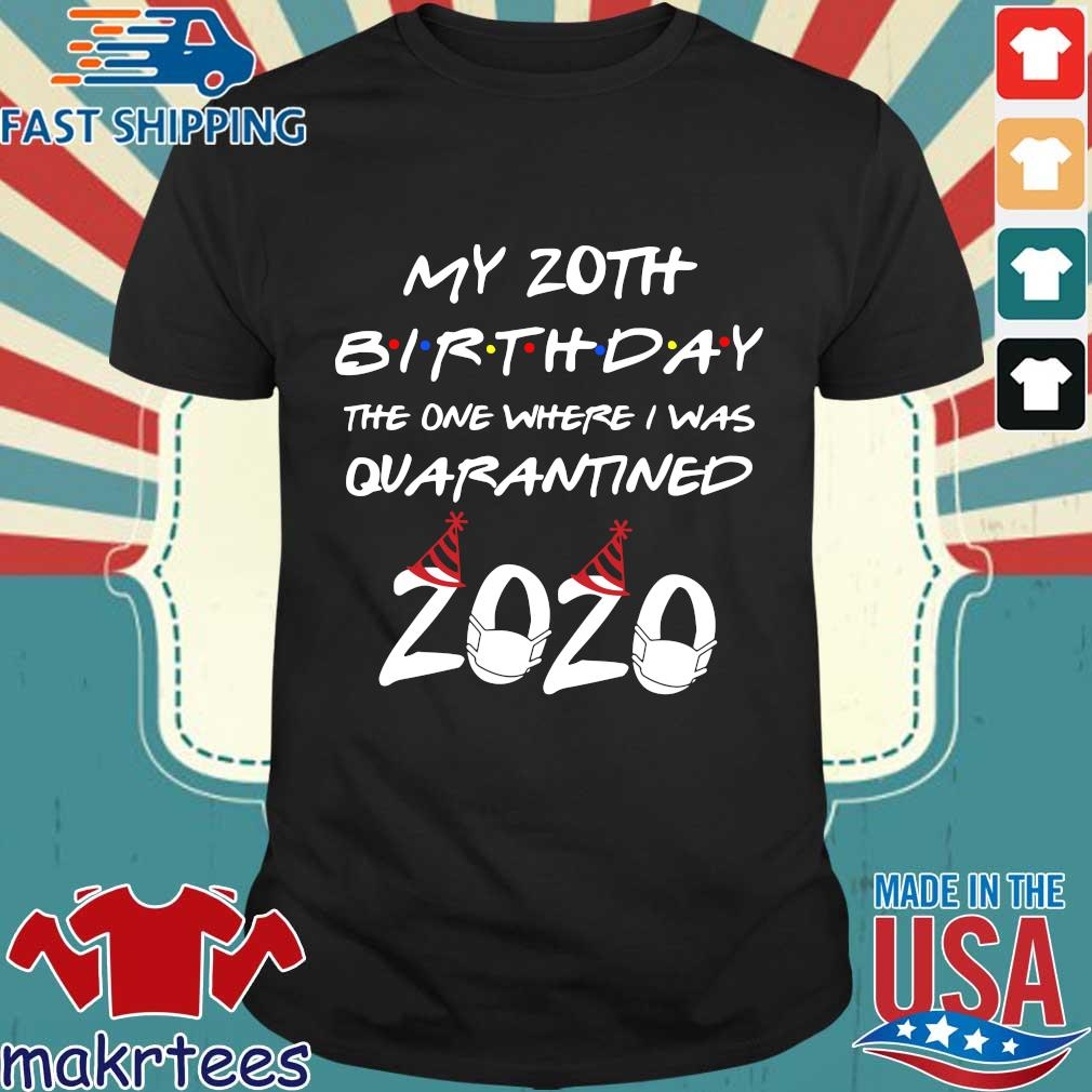 My 20th Birthday The One Where I Was Quarantined 2020 Shirt.png