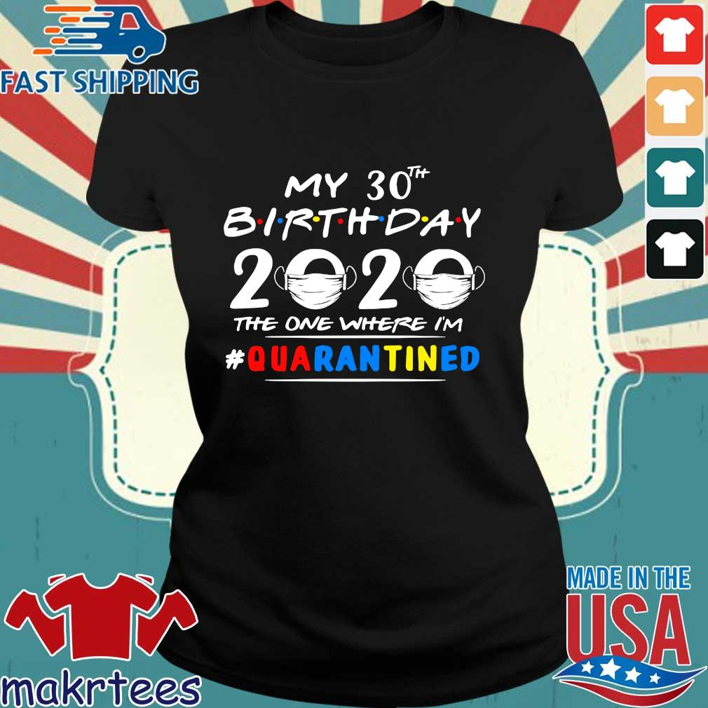 My 30th Birthday 2020 Mask The One Where I_m #quarantined Shirt Ladies den