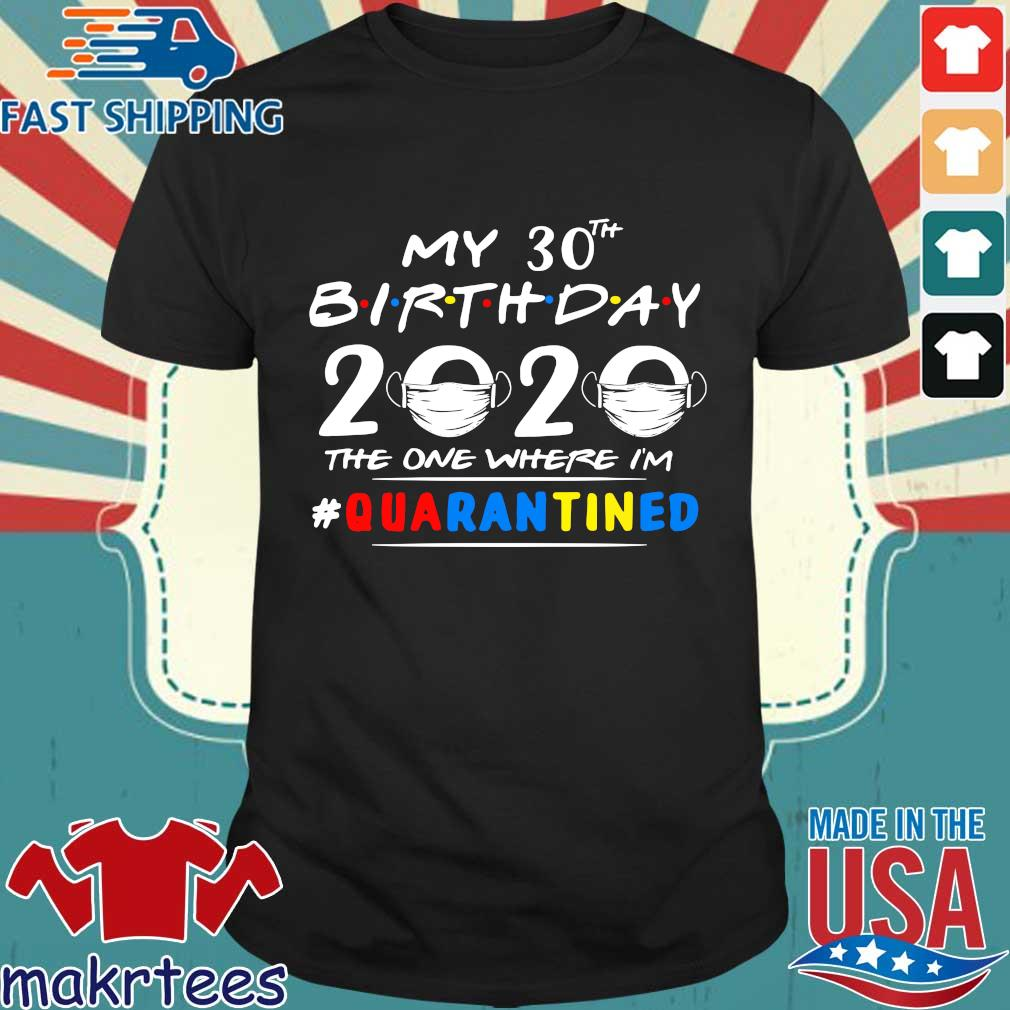 My 30th Birthday 2020 Mask The One Where I_m #quarantined Shirt