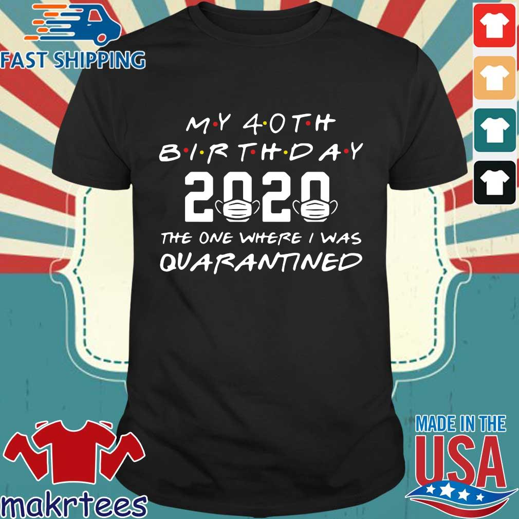 My 40th Birthday 2020 The One Where I Was Quarantined Shirt