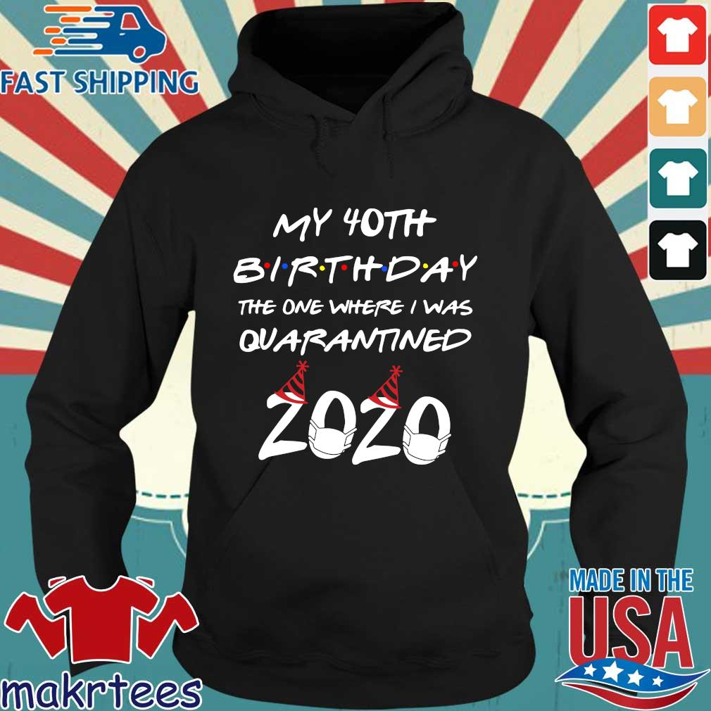 My 40th Birthday The One Where I Was Quarantined 2020 Shirt Hoodie den