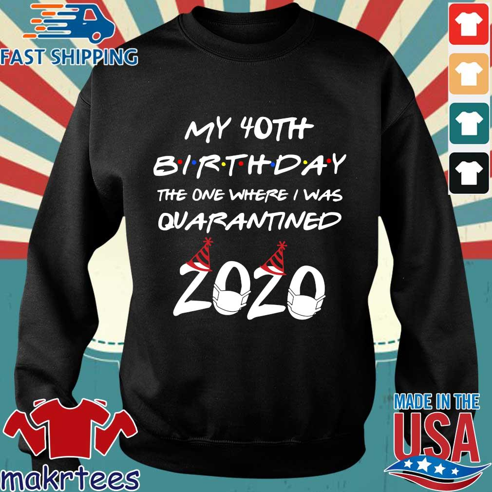 My 40th Birthday The One Where I Was Quarantined 2020 Shirt Sweater den