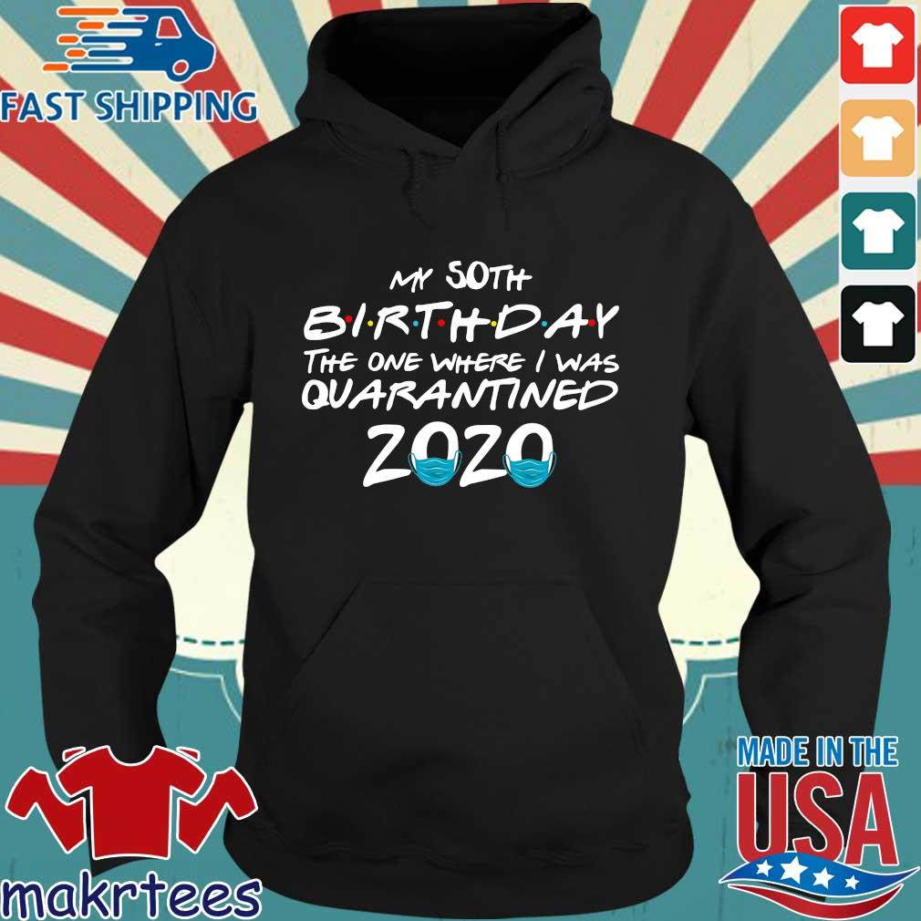 My 50th Birthday The One Where I Was Quarantined 2020 Shirt Hoodie den