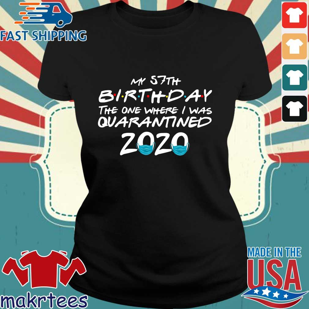 My 57th Birthday The One Where I Was Quarantined 2020 Shirt Ladies den