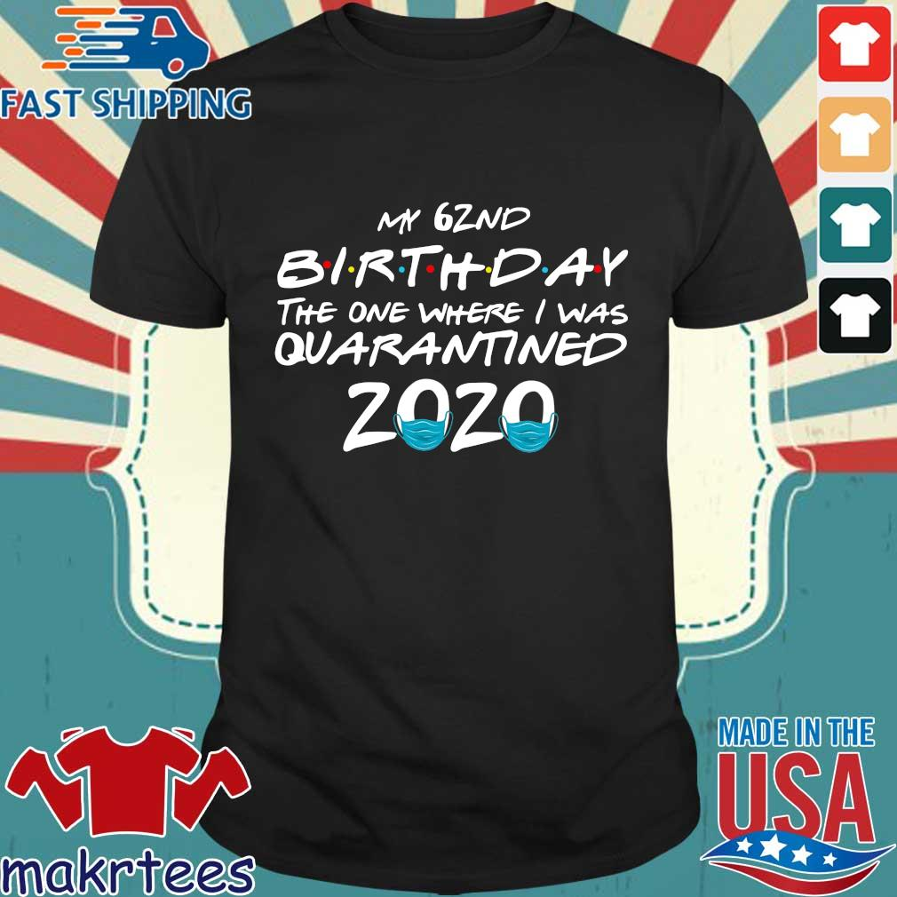 My 62rd Birthday The One Where I Was Quarantined 2020 Shirt