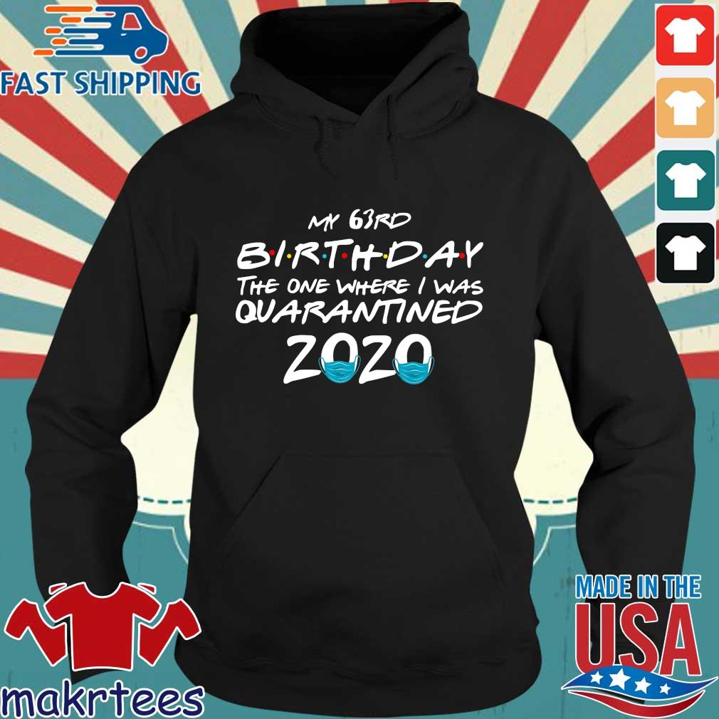 My 63rd Birthday The One Where I Was Quarantined 2020 Shirt Hoodie den