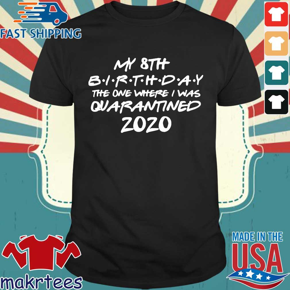 My 8th house Birthday The One Were I Was Quarantine Birthday Shirt