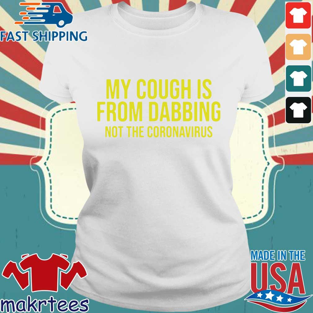 My Cough Is From Dabbing Not The Coronavirus Covid19 Shirt Ladies trang