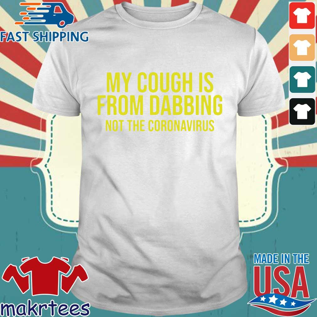 My Cough Is From Dabbing Not The Coronavirus Covid19 Shirt