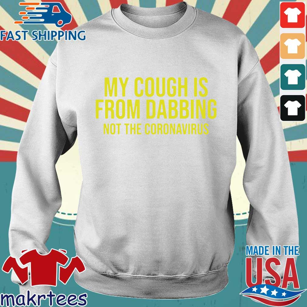 My Cough Is From Dabbing Not The Coronavirus Covid19 Shirt Sweater trang