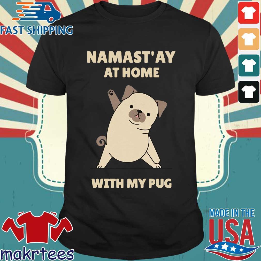 Namast' Ay At Home With My Pug Shirt