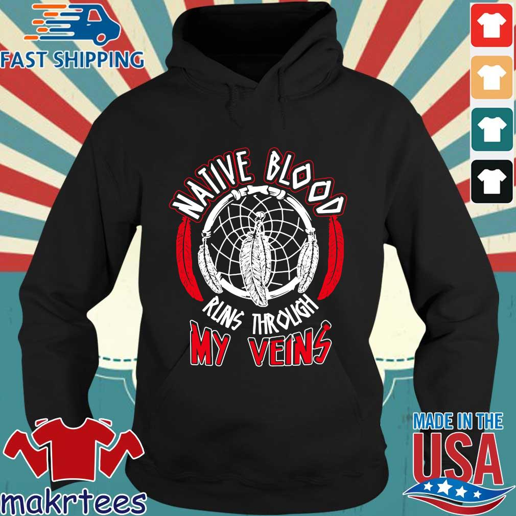 Native Blood Runs Through My Veins Shirts Hoodie den