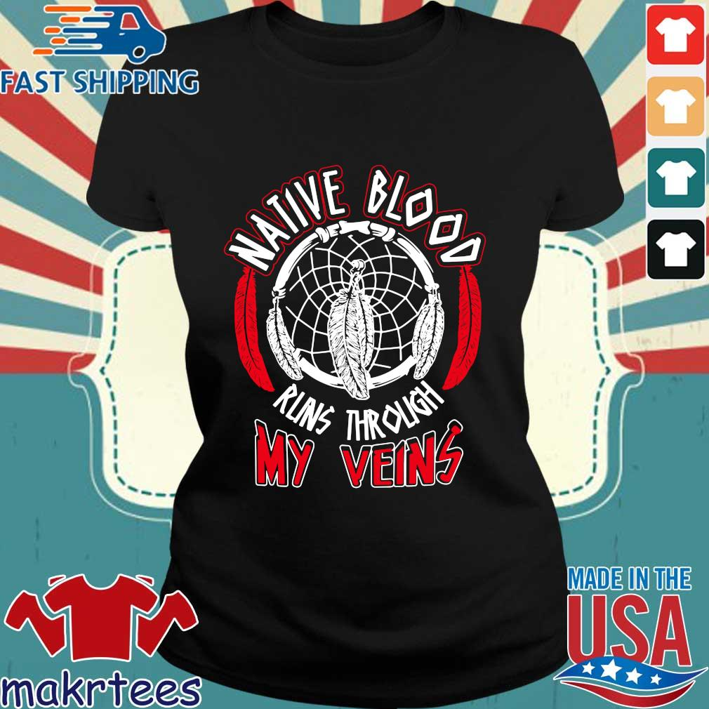 Native Blood Runs Through My Veins Shirts Ladies den