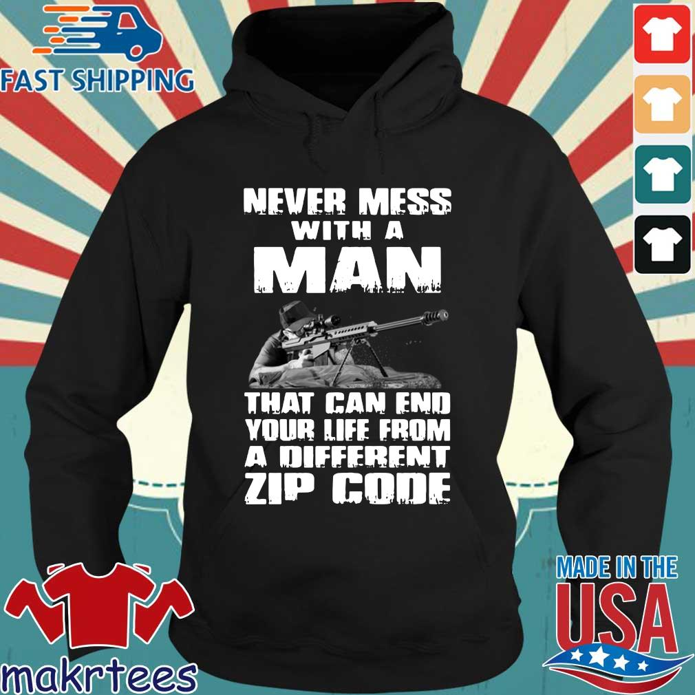 Never Mess With A Man That Can End Your Life From A Different Zip Code Shirt Hoodie den