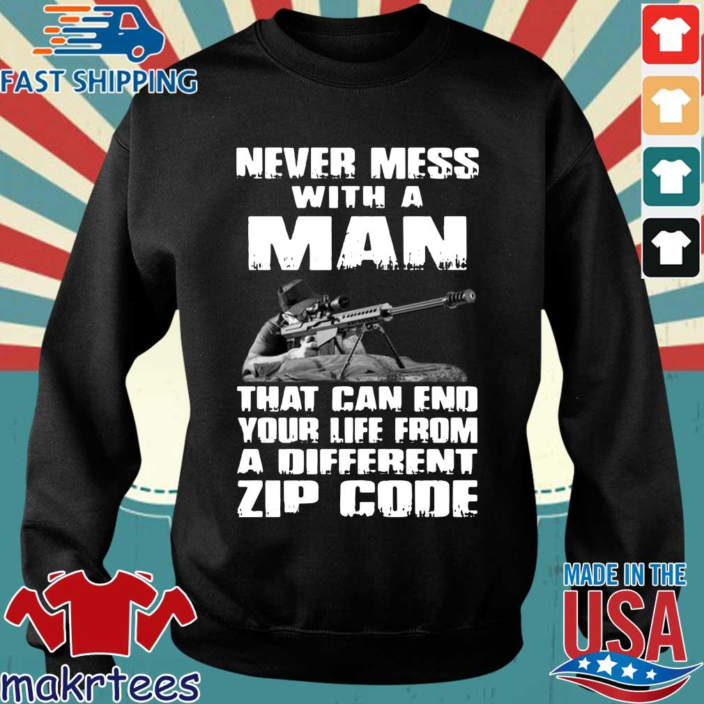 Never Mess With A Man That Can End Your Life From A Different Zip Code Shirts Sweater den