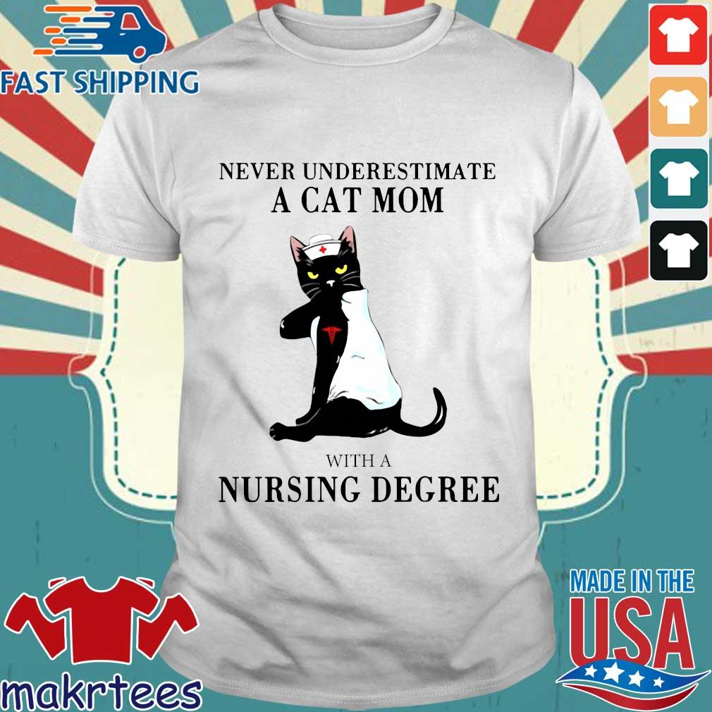 Never Underestimate A Cat Mom With A Nursing Degree Shirt