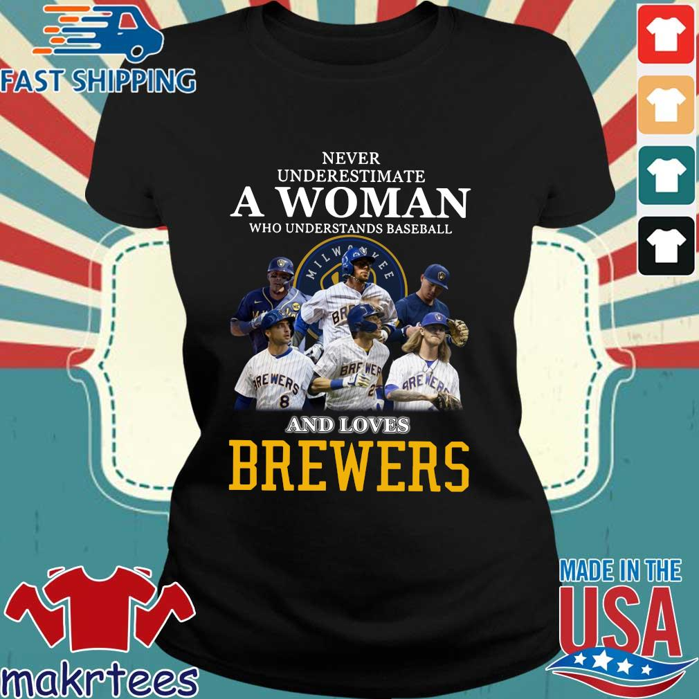 Never Underestimate A Woman Who Understands Baseball And Loves Brewers Shirts Ladies den
