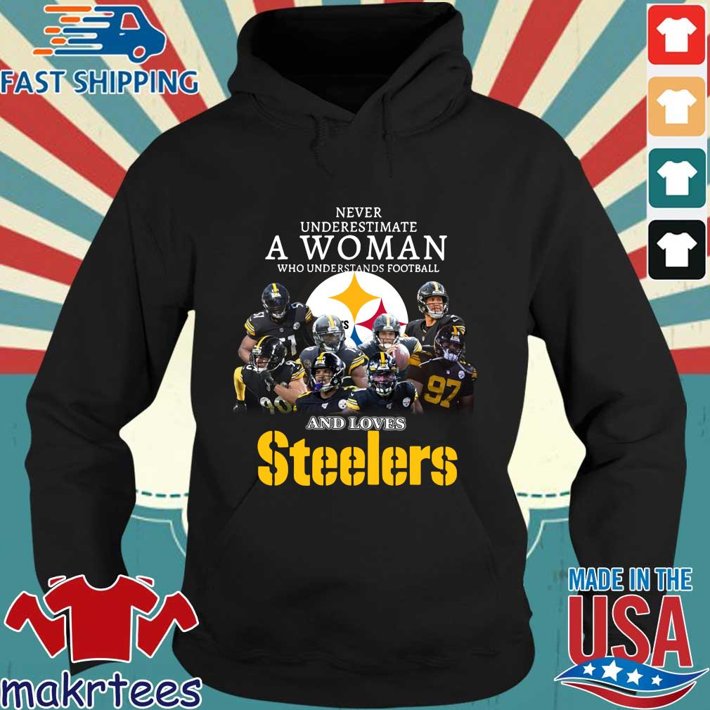 Never Underestimate A Woman Who Understands Football And Loves Pittsburgh Steelers Shirt Hoodie den