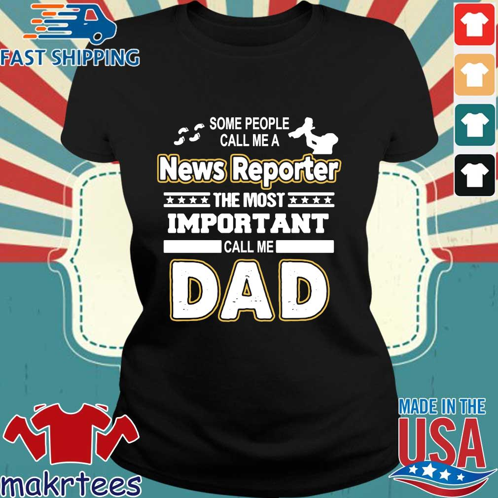 News Reporter The Most Important Call Me Dad Shirt Ladies den