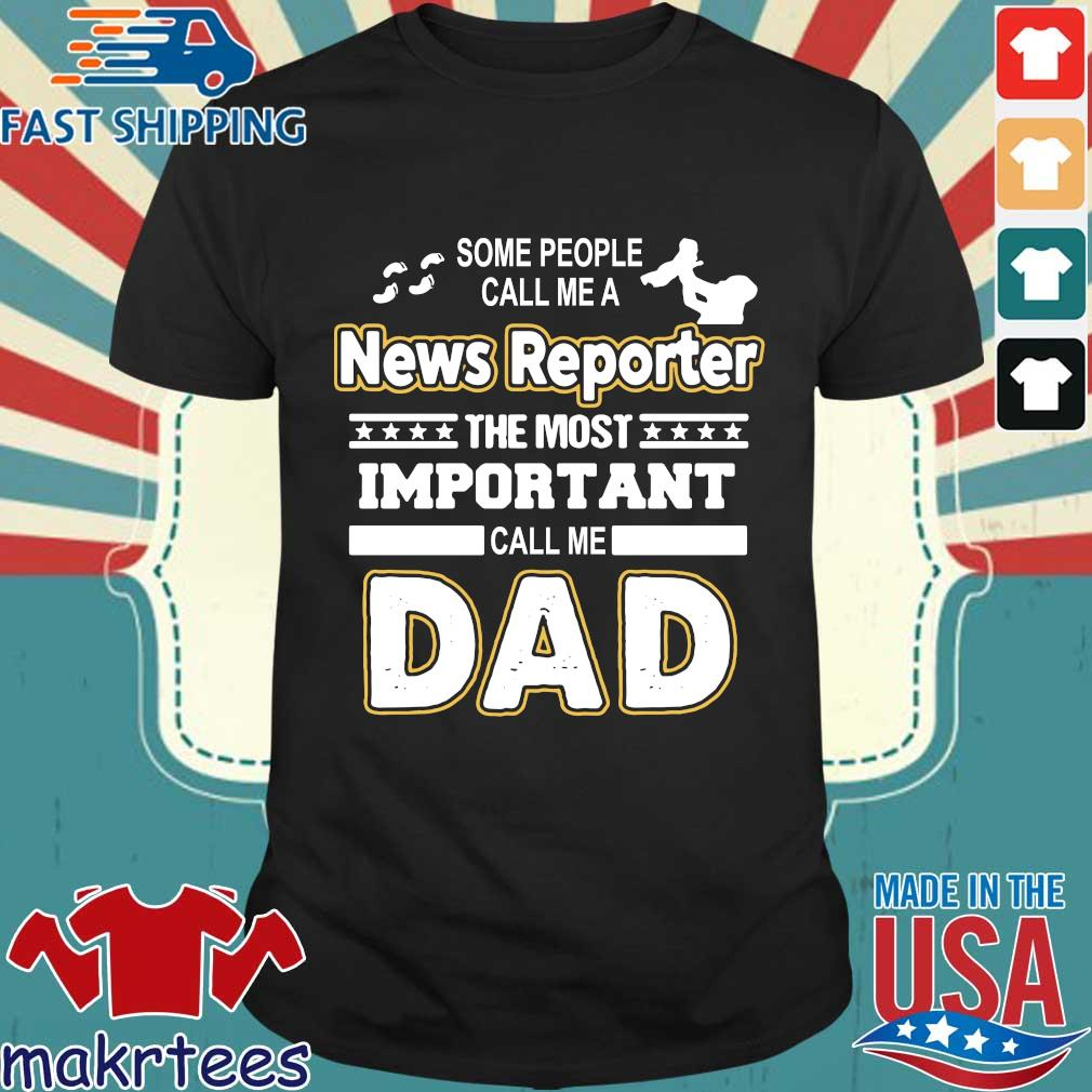 News Reporter The Most Important Call Me Dad Shirt
