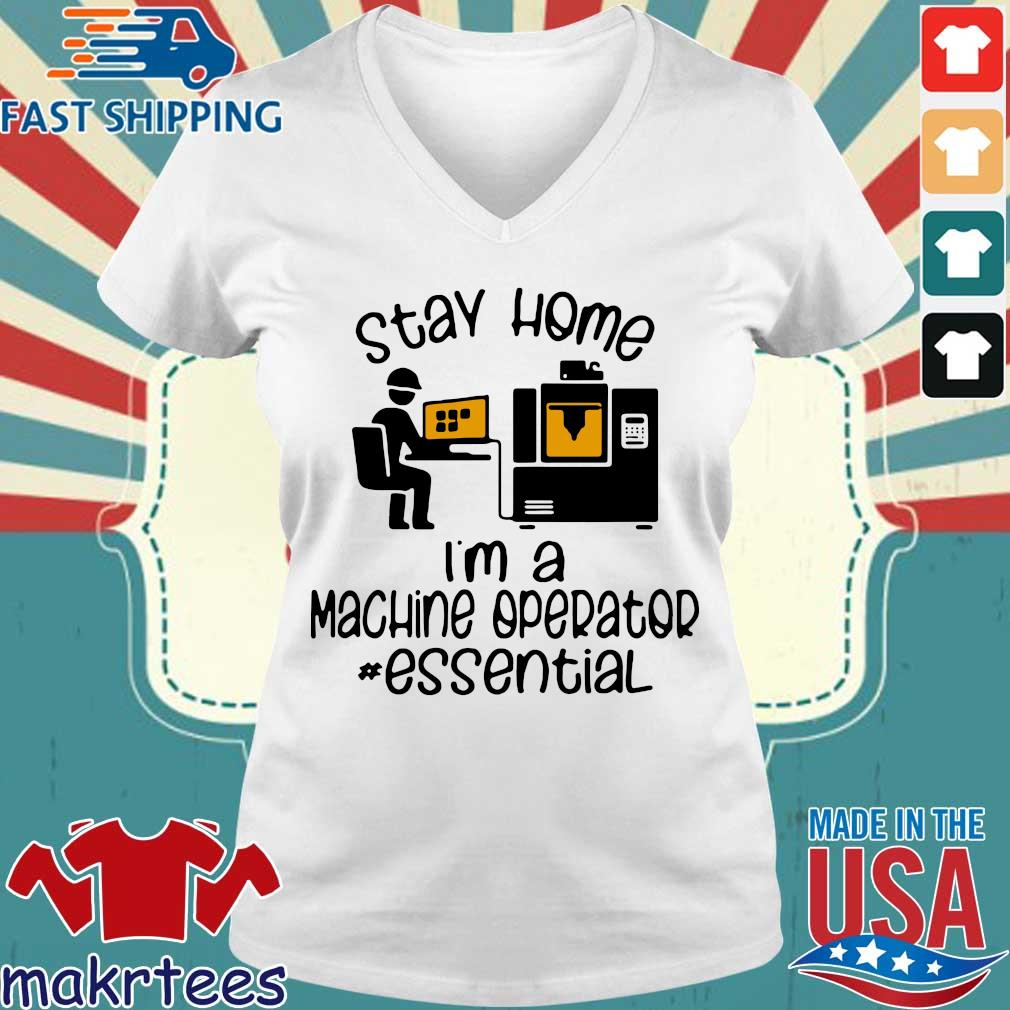 Nice I Can't Stay Home I'm A Machine Operator Essential Shirt Ladies V-neck trang