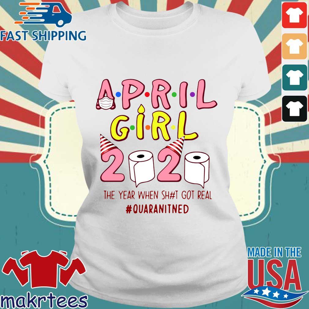 Ninomax April Girls Birthday The Year When Shot Got Real Quarantined Tee Shirt Ladies trang