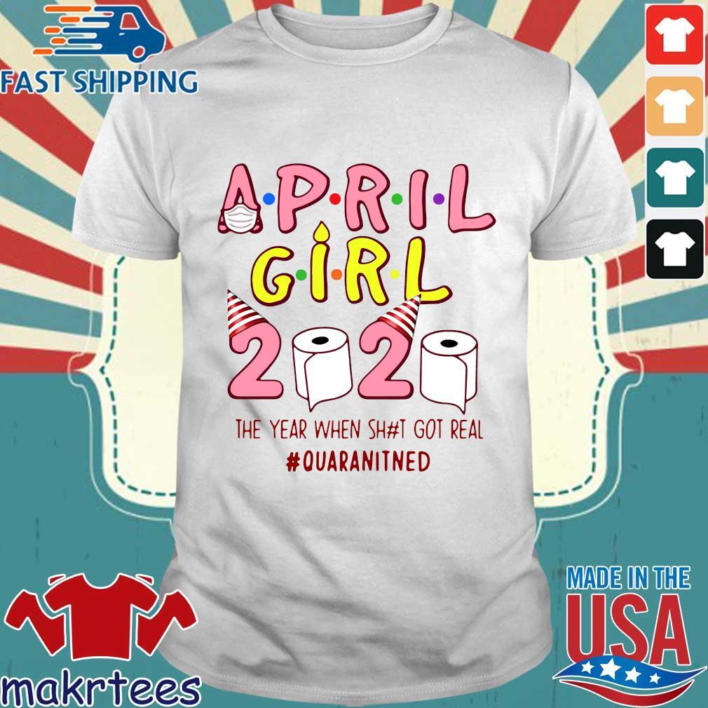 Ninomax April Girls Birthday The Year When Shot Got Real Quarantined Tee Shirt