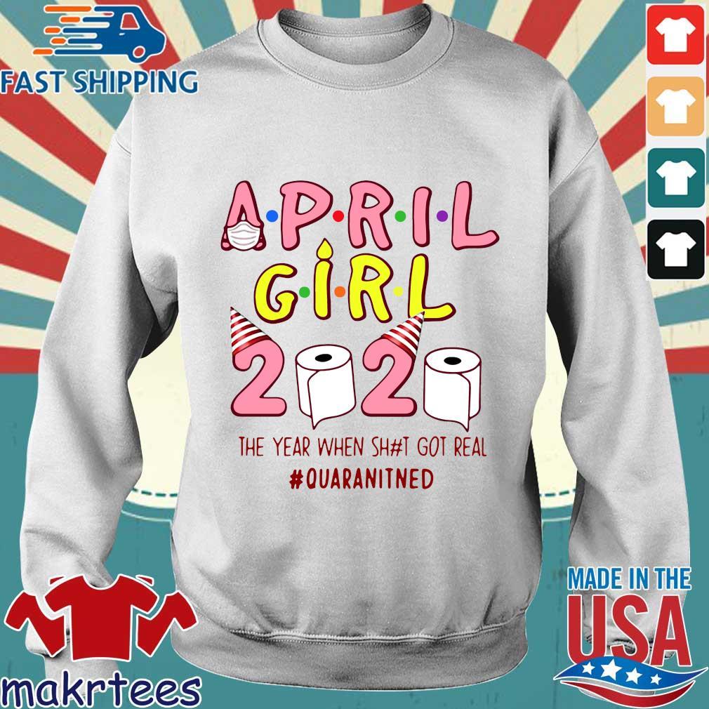 Ninomax April Girls Birthday The Year When Shot Got Real Quarantined Tee Shirt Sweater trang
