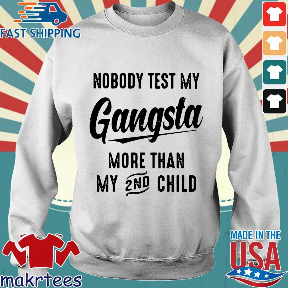 Nobody Test My Gangsta More Than My 2nd Child Shirt Sweater trang