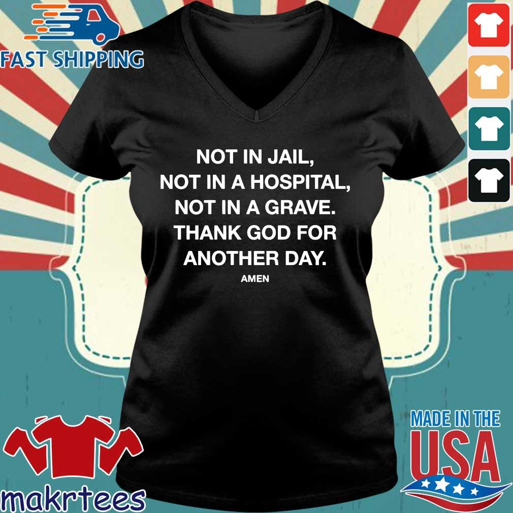 Not In Jail Not In A Hospital Not In A Grave Thank God For Another Day Amen Shirt Ladies V-neck den