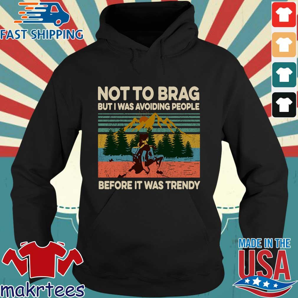 Not To Brag But I Was Avoiding People Before It Was Trendy Vintage Shirt Hoodie den