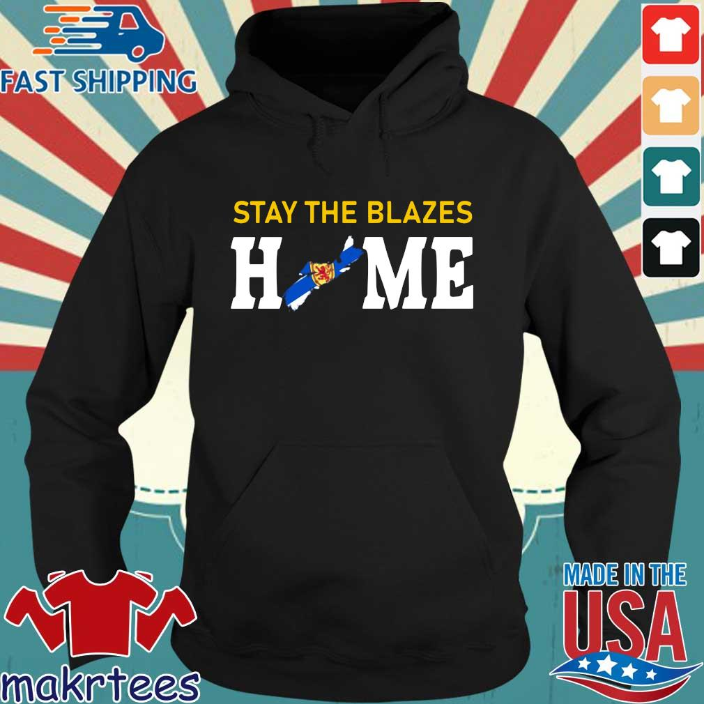 Nova Scotia Stay The Blazes Home Shirt Hoodie den