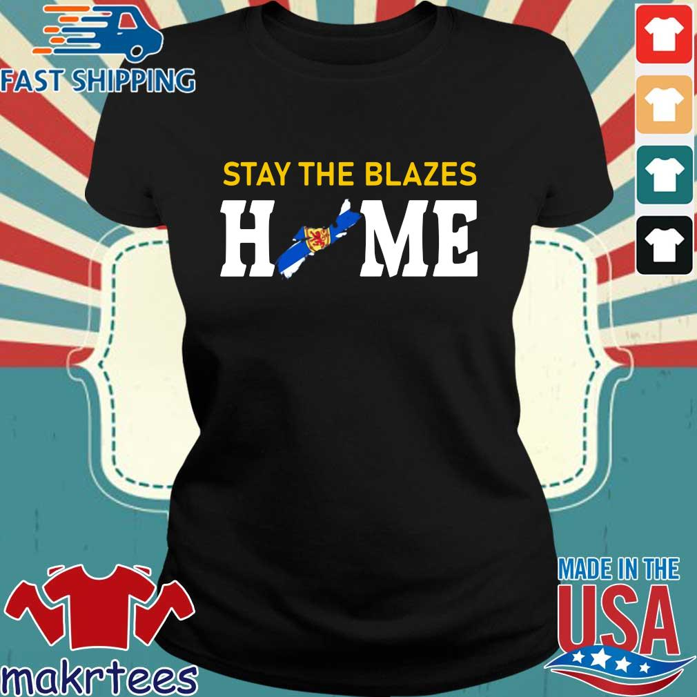 Nova Scotia Stay The Blazes Home Shirt Ladies den
