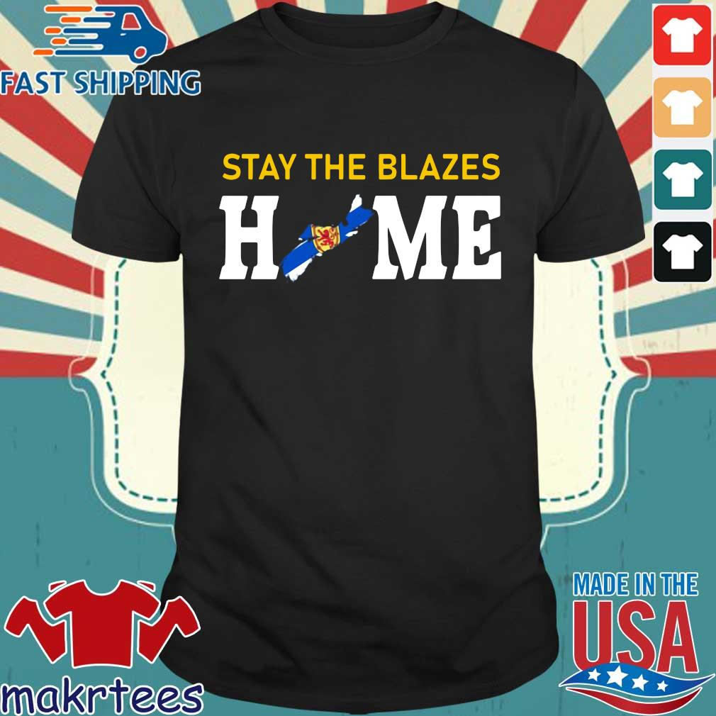 Nova Scotia Stay The Blazes Home Shirt