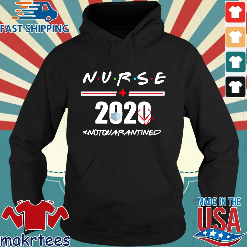 Nurse 2020 Not Quarantined Shirt Hoodie den