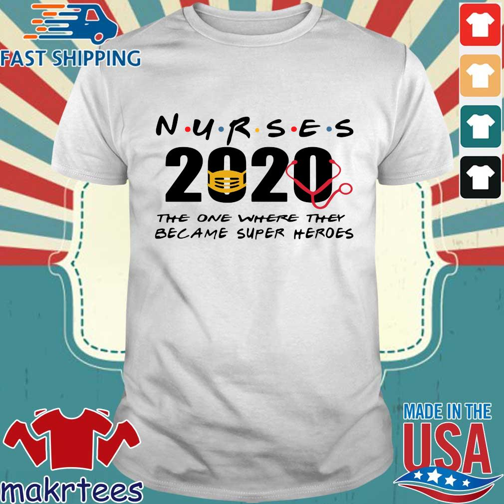 Nurse 2020 The One Where They Became Super Heroes Shirt