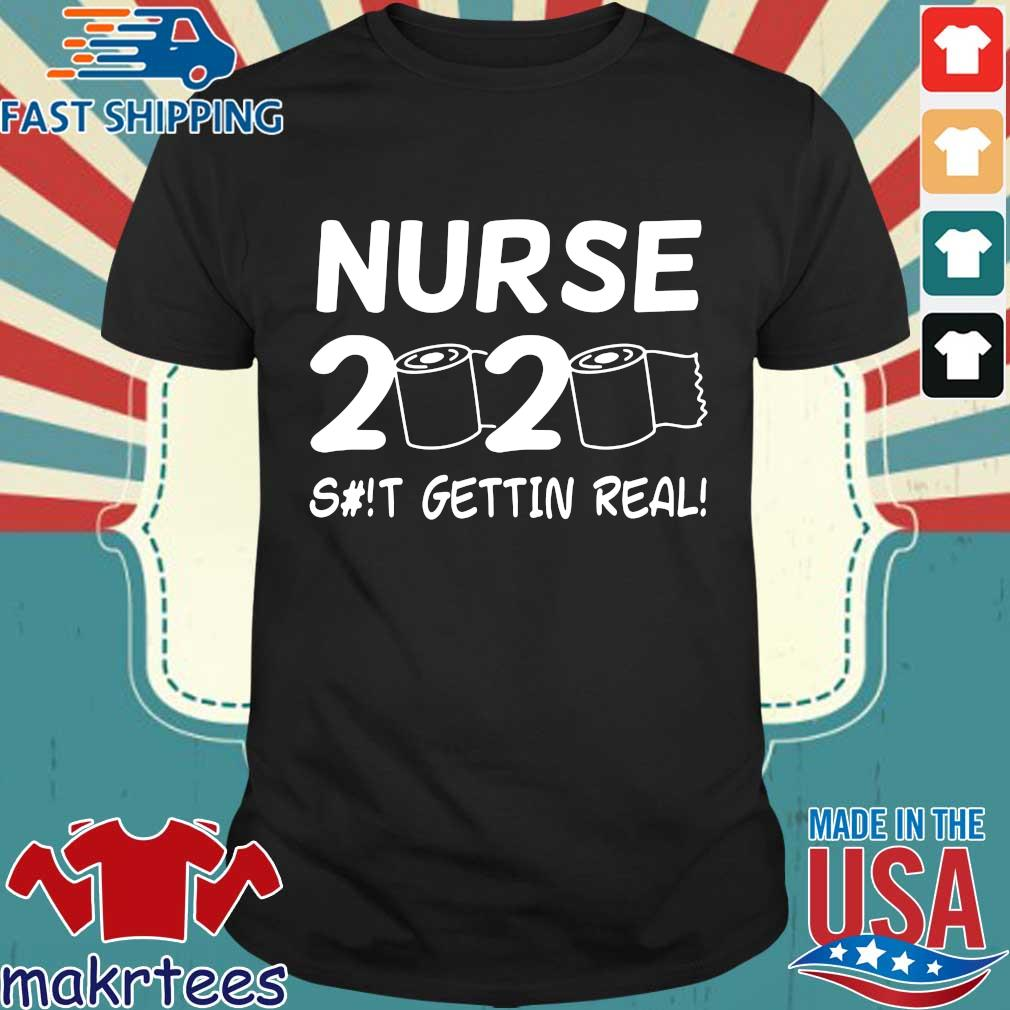 Nurse 2020 Toilet Paper Shit Gettin Real Shirt