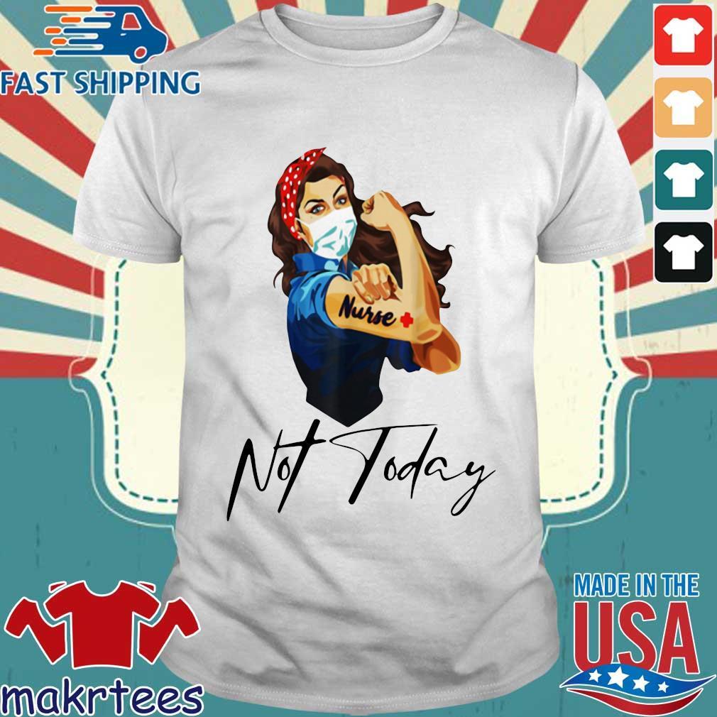 Nurse Strong Tattoos Nurse Not Today Covid-19 Tee Shirts