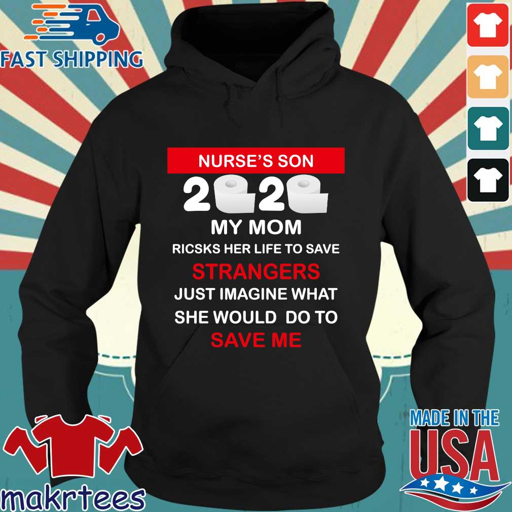 Nurse's Son 2020 Toilet Paper My Mom Risks Her Life To Save Strangers Just Imagine Whart She Would Do To Save Me T-s Hoodie den