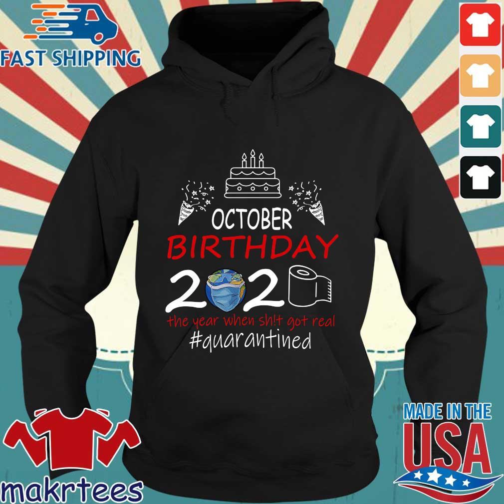 October Birthday 2020 The Year When Shit Got Real Quarantined Earth Shirt Hoodie den