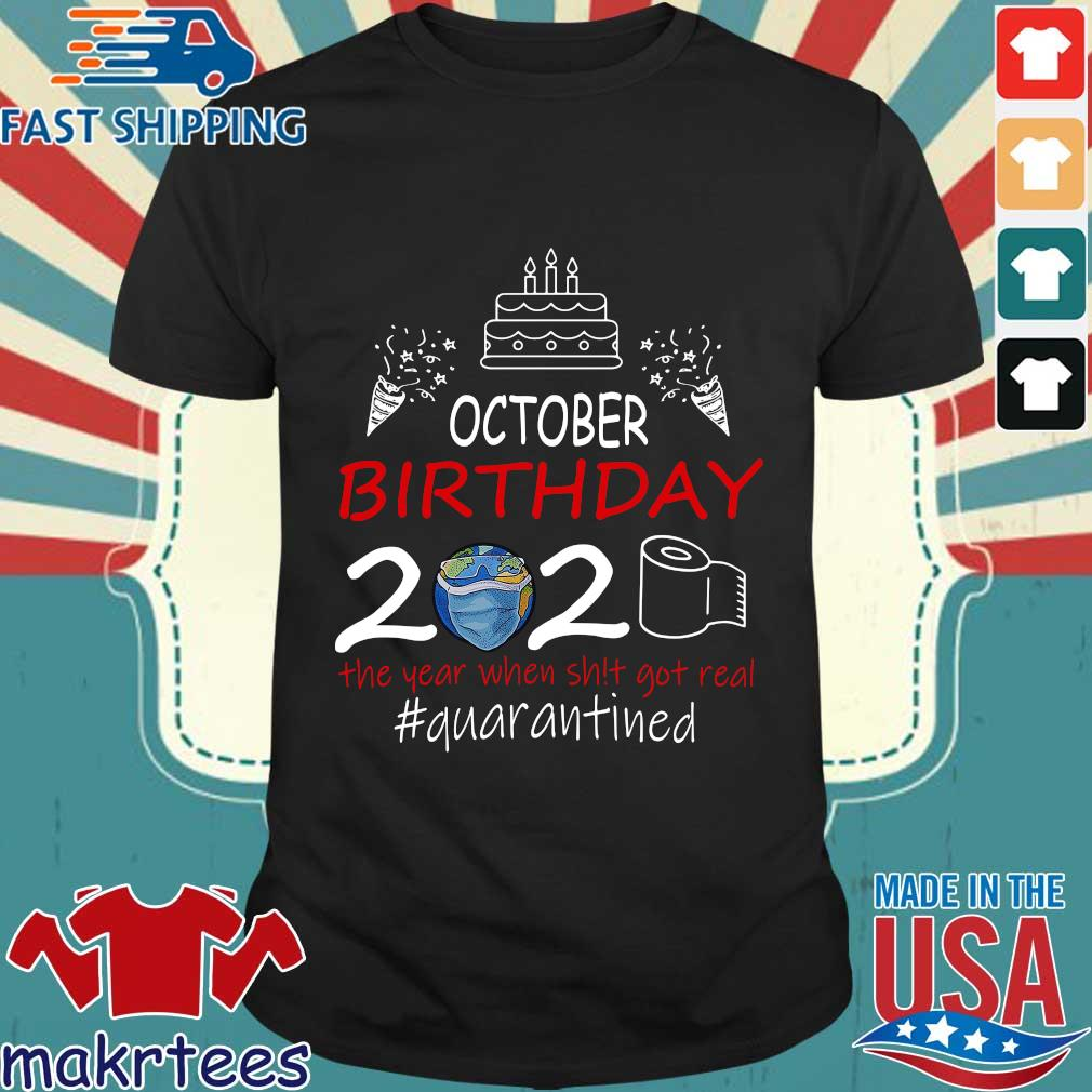 October Birthday 2020 The Year When Shit Got Real Quarantined Earth Shirt