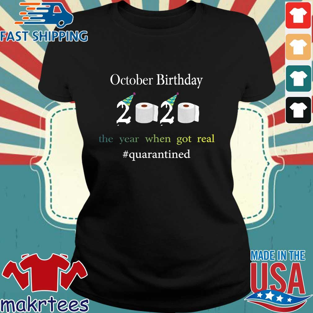 October Birthday The Year When Got Real #quarantined 2020 Shirt Ladies den