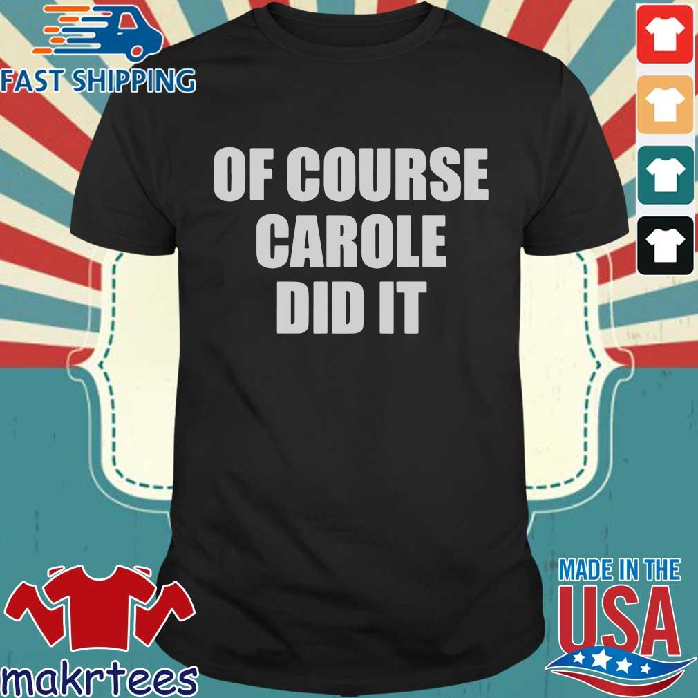 of Course Carole Did It Joe Exotic Tee Shirts