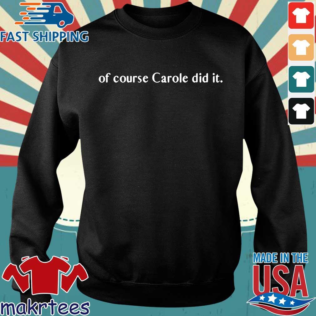 Of course Carole did it Joe Exotic Tiger King Funny Joke Tee Shirts Sweater den