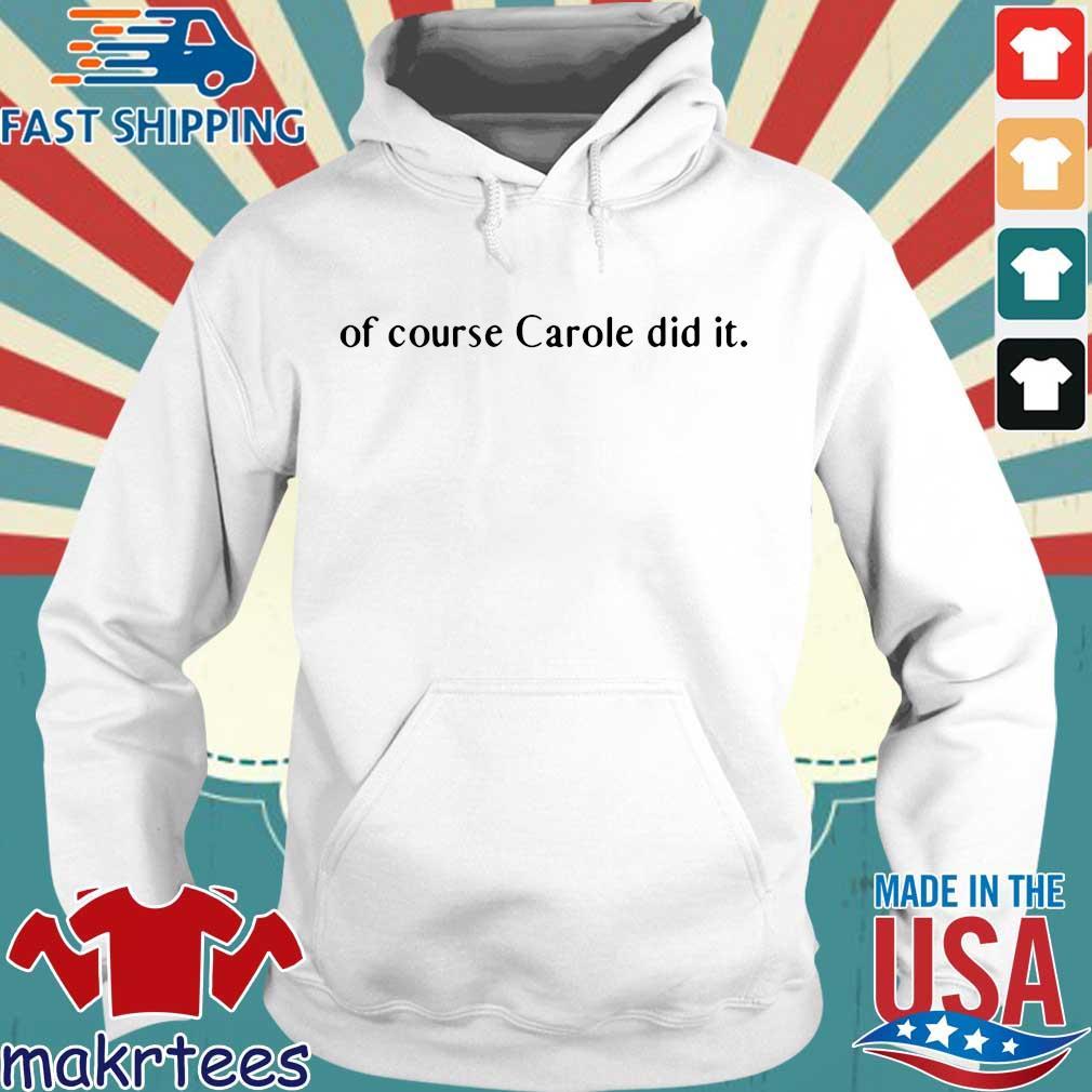 Of course Carole did it Joe Exotic Tiger King Shirt Hoodie trang