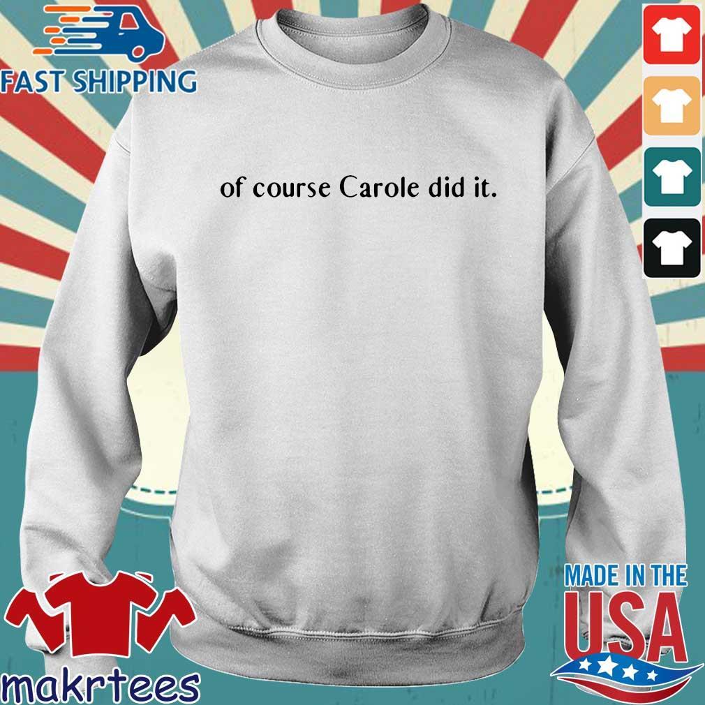 Of course Carole did it Joe Exotic Tiger King Shirt Sweater trang